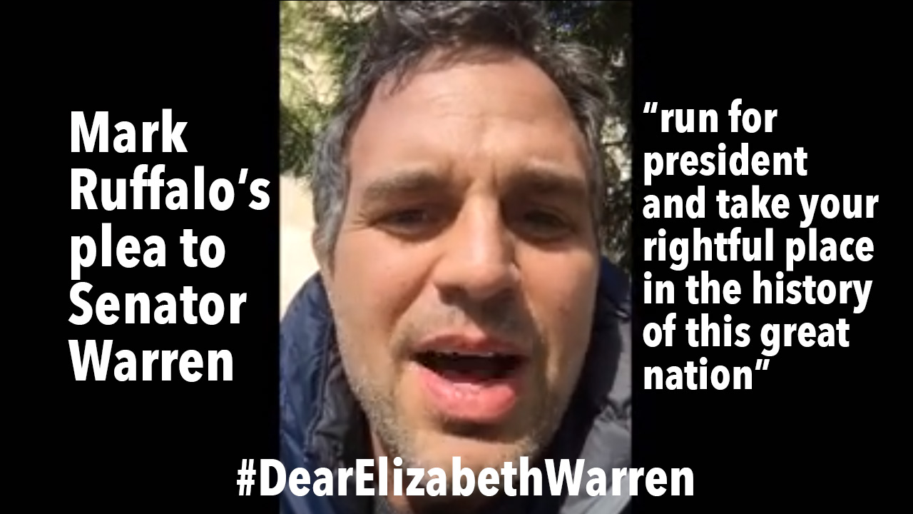Mark Ruffalo: #DearElizabethWarren run for president and take your rightful place in the history of this great nation